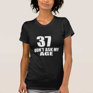 37 Do Not Ask My Age Birthday Designs T-Shirt