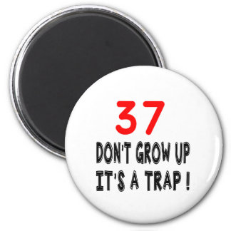 37 Don't Grow Up, It's A Trap Birthday Designs Fridge Magnets
