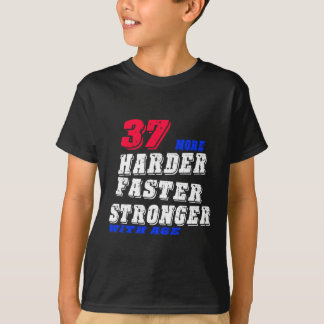 37 More Harder Faster Stronger With Age T-Shirt