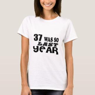 37 So Was So Last Year Birthday Designs T-Shirt
