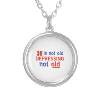 38 is depressing not old birthday designs pendants