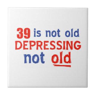 39 is depressing not old birthday designs ceramic tile