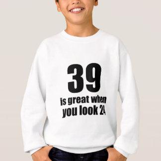 39 Is Great When You Look Birthday Sweatshirt