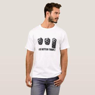 3 is better than 2 T-Shirt