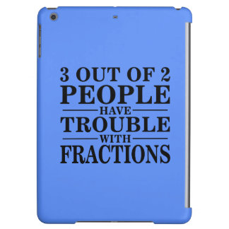 3 out of 2 people have trouble with fractions