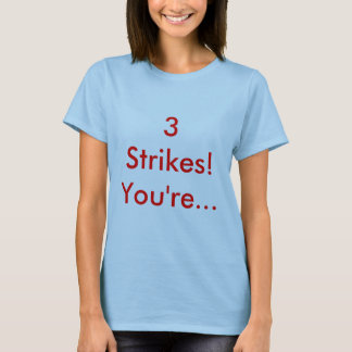 3 Strikes! You're... T-Shirt