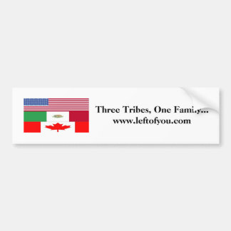 3 Tribes, Three Tribes, One Family...www.leftof... Bumper Sticker