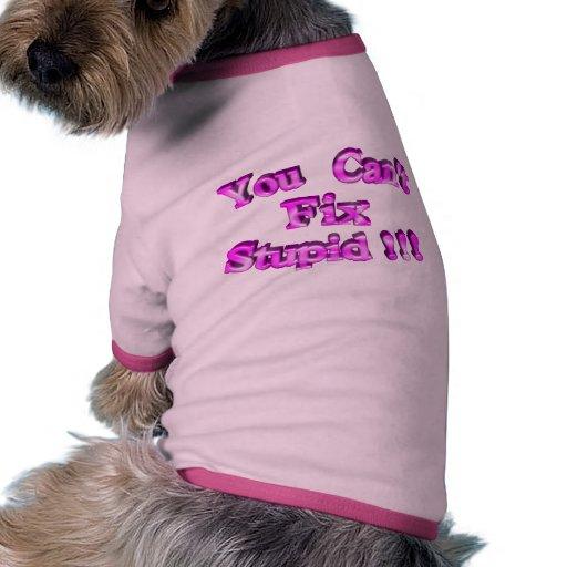 3D You Can't Fix Stupid !!! Dog T-shirt