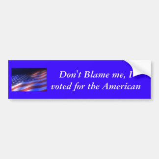 3damericanflaglooping, Don't Blame me, I voted ... Bumper Sticker