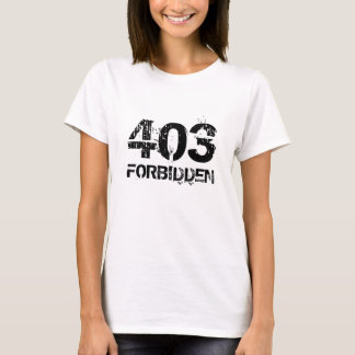 403 FORBIDDEN T-Shirt