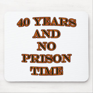 40 and no prison time mouse pad
