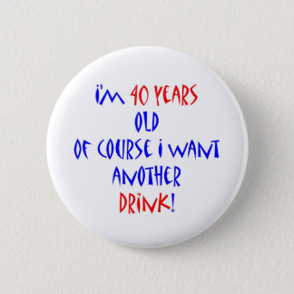 40 another drink 6 cm round badge