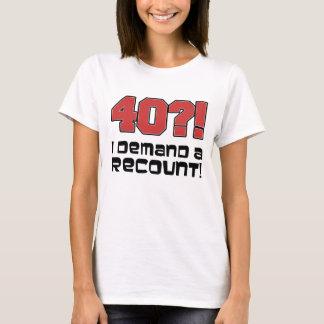 40?! I Demand A Recount T-Shirt