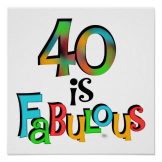 40 is Fabulous Birthday T-shirts and Gifts Poster