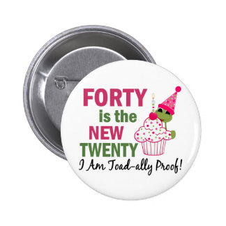 40 Is New 20 I Am Toad-ally Proof Pinback Button