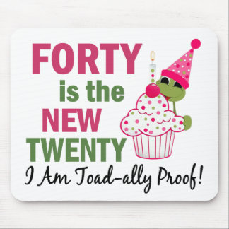 40 Is New 20 I Am Toad-ally Proof Mousepads