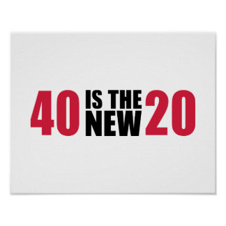 40 is the new 20 birthday posters