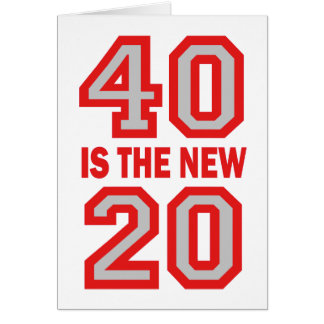 40 is the new 20 greeting cards