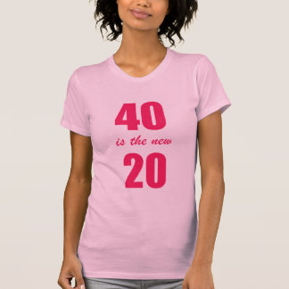 40 Is the new 20 Shirts
