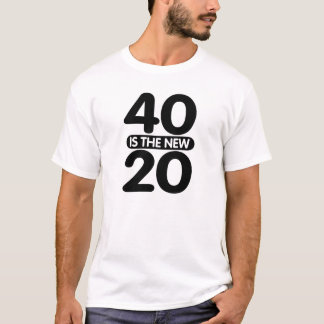 40 Is The New 20 T-Shirt