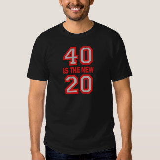 40 is the new 20 t shirt
