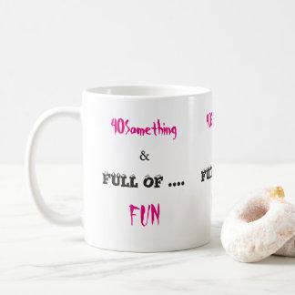 40 Something and Full of Fun Coffee Mug