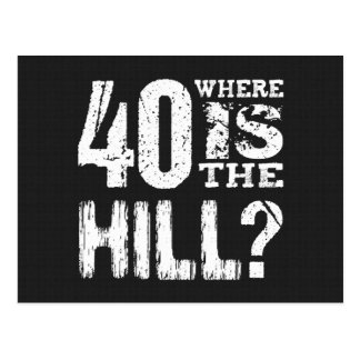 40 Where Is The Hill Funny 40th Birthday BL01 Post Cards