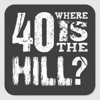 40 Where Is The Hill Funny 40th Birthday BL01 Square Sticker