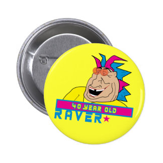 40 Year Old Raver Button