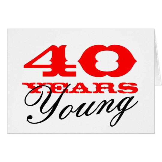 40th Birthday card for 40 years young men or women