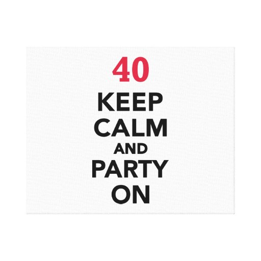 40th birthday Keep calm and party on Stretched Canvas Print