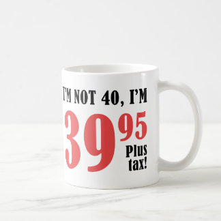 40th Birthday Plus Tax Coffee Mug
