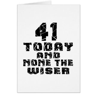 41 Today And None The Wiser Card