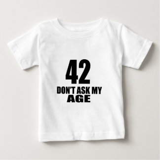 42 Do Not Ask My Age Birthday Designs Baby T-Shirt