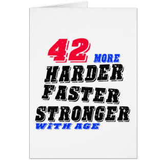 42 More Harder Faster Stronger With Age Card