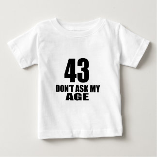 43 Do Not Ask My Age Birthday Designs Baby T-Shirt
