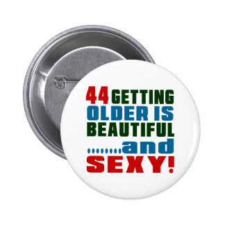44 getting older is beautiful and sexy 6 cm round badge