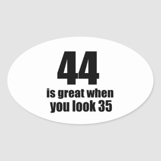 44 Is Great When You Look Birthday Oval Sticker