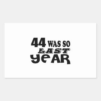 44 So Was So Last Year Birthday Designs Rectangular Sticker
