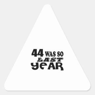 44 So Was So Last Year Birthday Designs Triangle Sticker