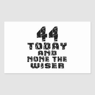 44 Today And None The Wiser Rectangular Sticker