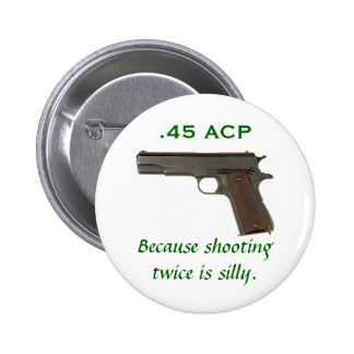 45 ACP, Because shooting twice is silly 6 Cm Round Badge