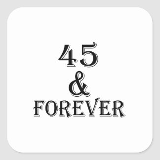 45 And Forever Birthday Designs Square Sticker