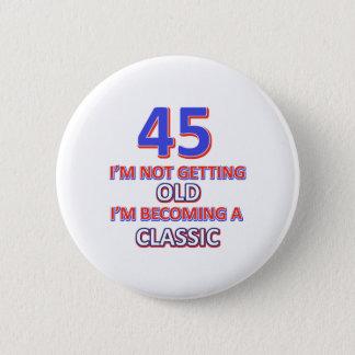 45 birthday designs 6 cm round badge