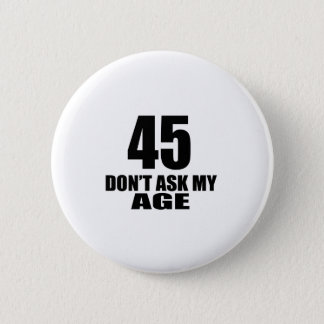 45 Do Not Ask My Age Birthday Designs 6 Cm Round Badge