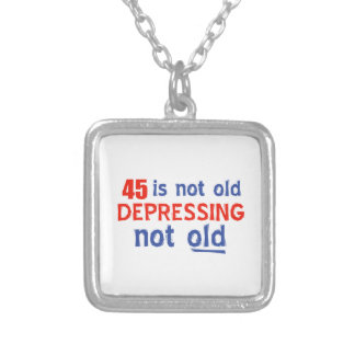45 is depressing not old birthday designs custom jewelry