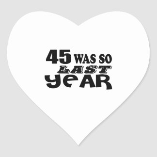 45 So Was So Last Year Birthday Designs Heart Sticker
