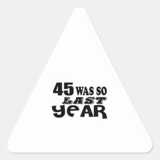45 So Was So Last Year Birthday Designs Triangle Sticker