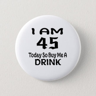 45 Today So Buy Me A Drink 6 Cm Round Badge