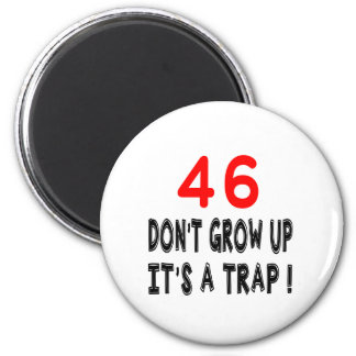 46 Don't Grow Up, It's A Trap Birthday Designs Magnets